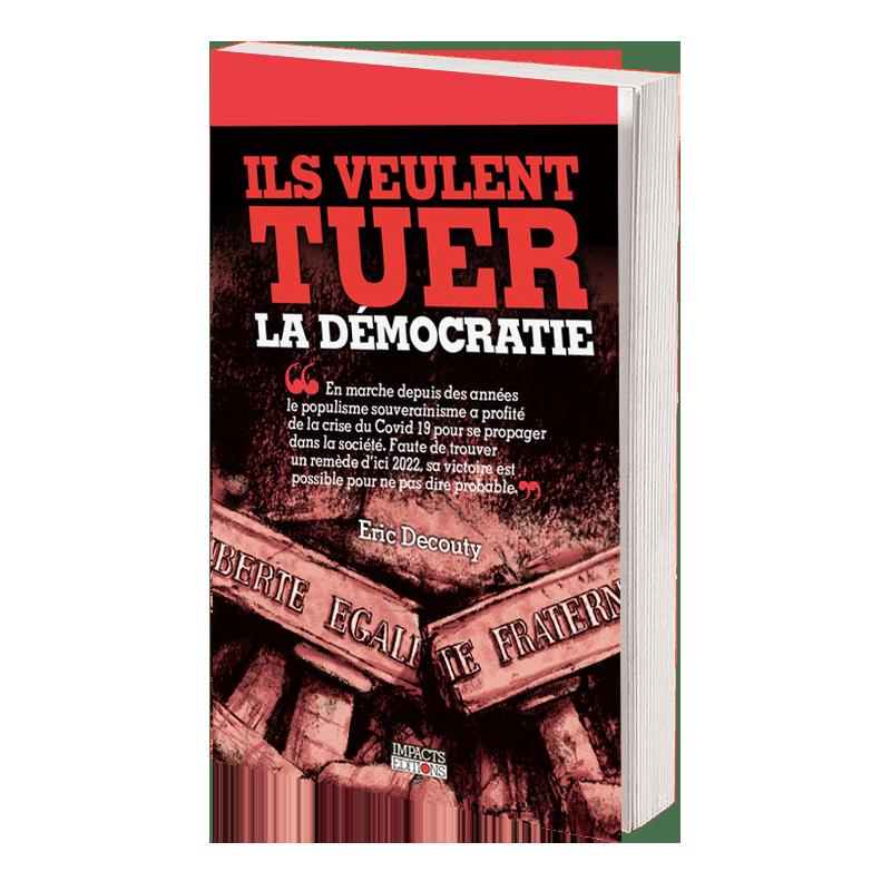 Couverture Ils veulent tuer la démocratie de Eric Decouty - Impacts Editions
